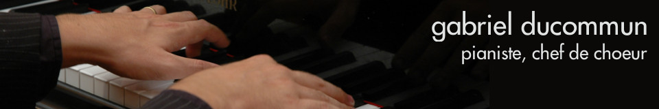 Gabriel Ducommun. Pianiste, chef de choeur